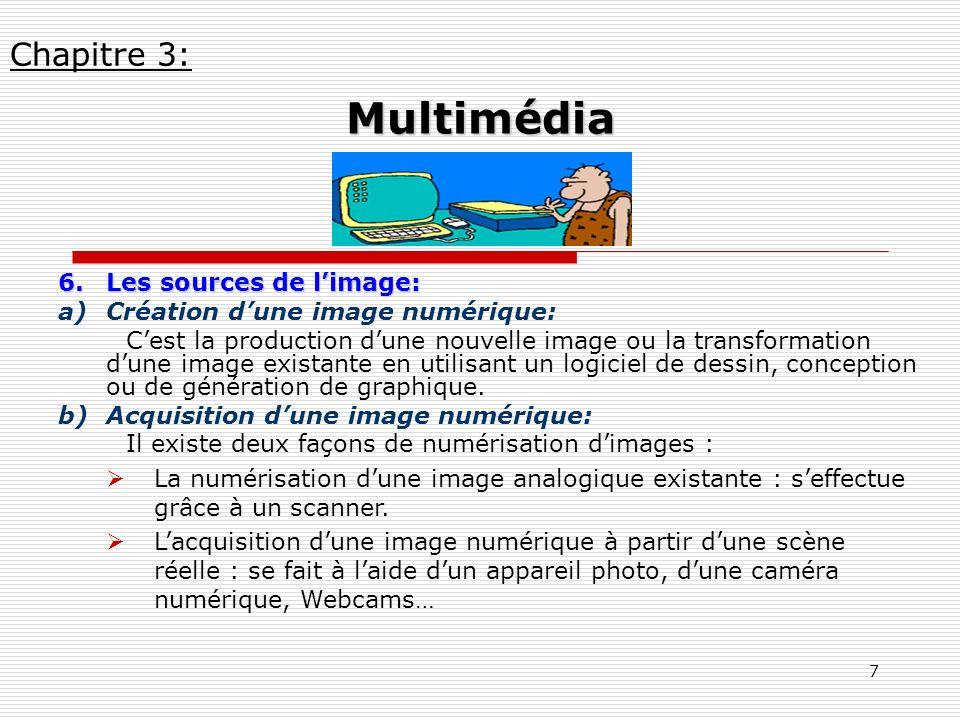 7 6.Les sources de limage: a)Création dune image numérique: Cest la production dune nouvelle image ou la transformation dune image existante en utilis