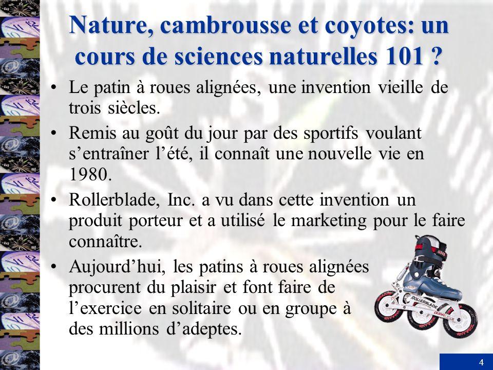4 Nature, cambrousse et coyotes: un cours de sciences naturelles 101 ? Le patin à roues alignées, une invention vieille de trois siècles. Remis au goû