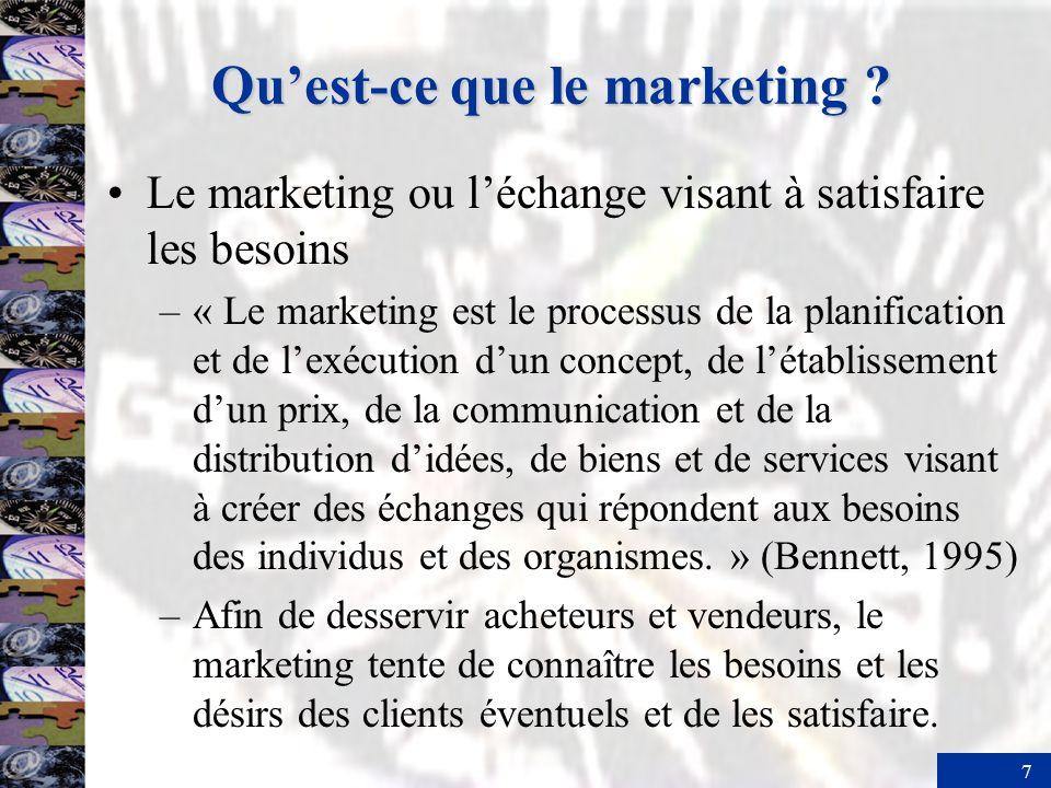 7 Quest-ce que le marketing ? Le marketing ou léchange visant à satisfaire les besoins –« Le marketing est le processus de la planification et de lexé