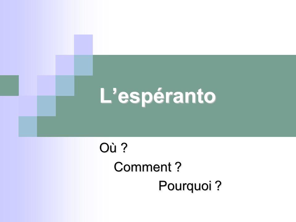 Lespéranto Où ? Comment ? Comment ? Pourquoi ?