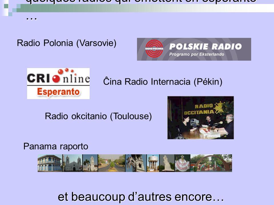 quelques radios qui émettent en espéranto … Radio Polonia (Varsovie) Ĉina Radio Internacia (Pékin) Radio okcitanio (Toulouse) Panama raporto et beaucoup dautres encore…