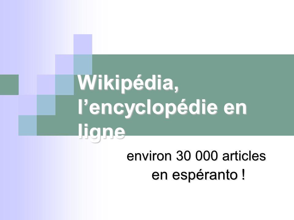 Wikipédia, lencyclopédie en ligne environ 30 000 articles en espéranto !