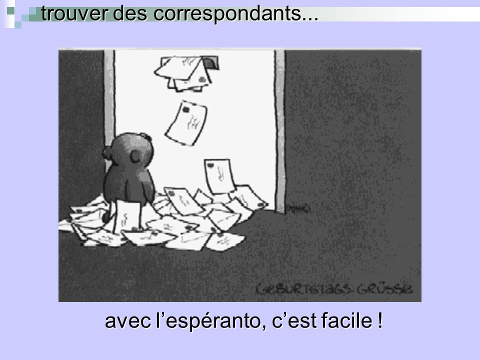 trouver des correspondants... avec lespéranto, cest facile !