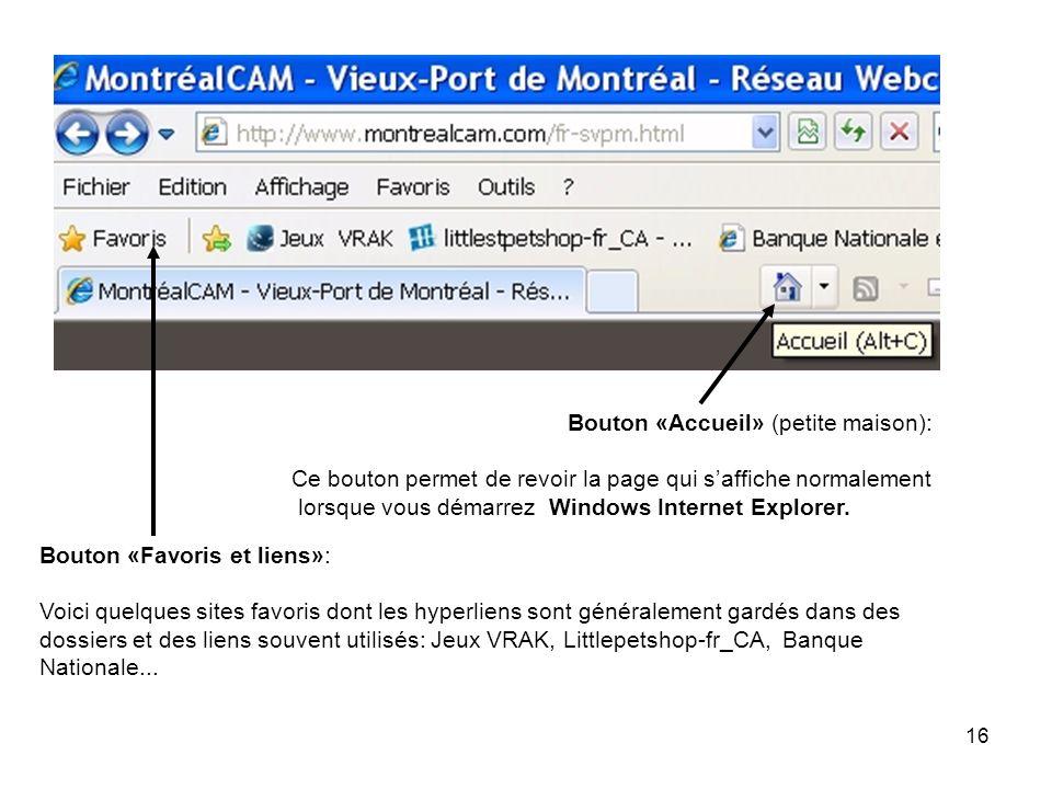 16 Bouton «Accueil» (petite maison): Ce bouton permet de revoir la page qui saffiche normalement lorsque vous démarrez Windows Internet Explorer.