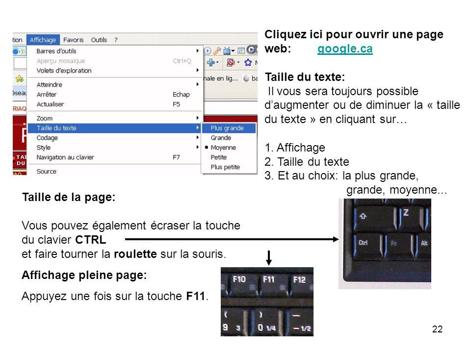 22 Cliquez ici pour ouvrir une page web: google.cagoogle.ca Taille du texte: Il vous sera toujours possible daugmenter ou de diminuer la « taille du texte » en cliquant sur… 1.