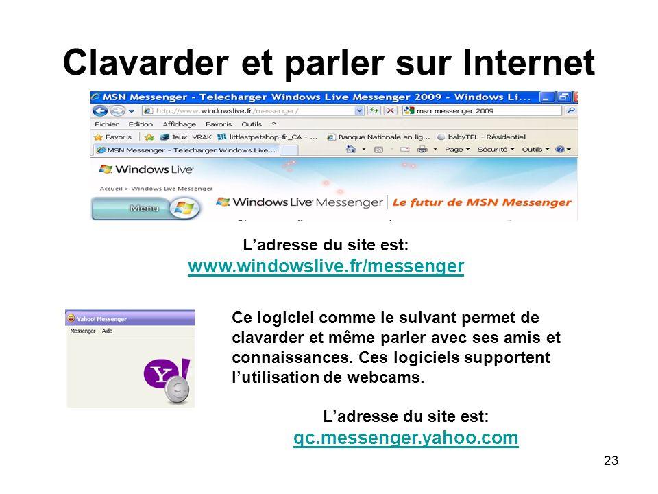 23 Clavarder et parler sur Internet Ladresse du site est: www.windowslive.fr/messenger www.windowslive.fr/messenger Ce logiciel comme le suivant permet de clavarder et même parler avec ses amis et connaissances.