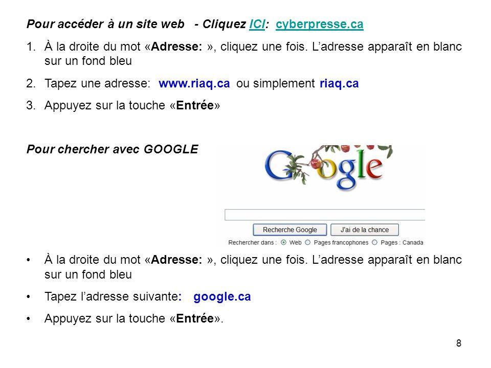 8 Pour accéder à un site web - Cliquez ICI: cyberpresse.caICIcyberpresse.ca 1.À la droite du mot «Adresse: », cliquez une fois.
