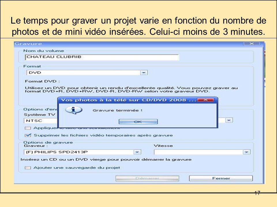 17 Le temps pour graver un projet varie en fonction du nombre de photos et de mini vidéo insérées.