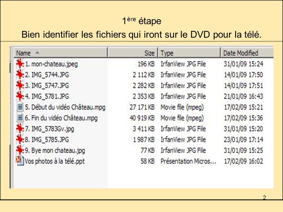 2 1 ère étape Bien identifier les fichiers qui iront sur le DVD pour la télé.