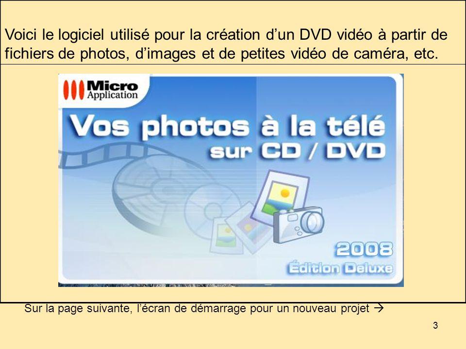 3 Voici le logiciel utilisé pour la création dun DVD vidéo à partir de fichiers de photos, dimages et de petites vidéo de caméra, etc.