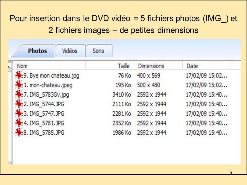 5 Pour insertion dans le DVD vidéo = 5 fichiers photos (IMG_) et 2 fichiers images – de petites dimensions