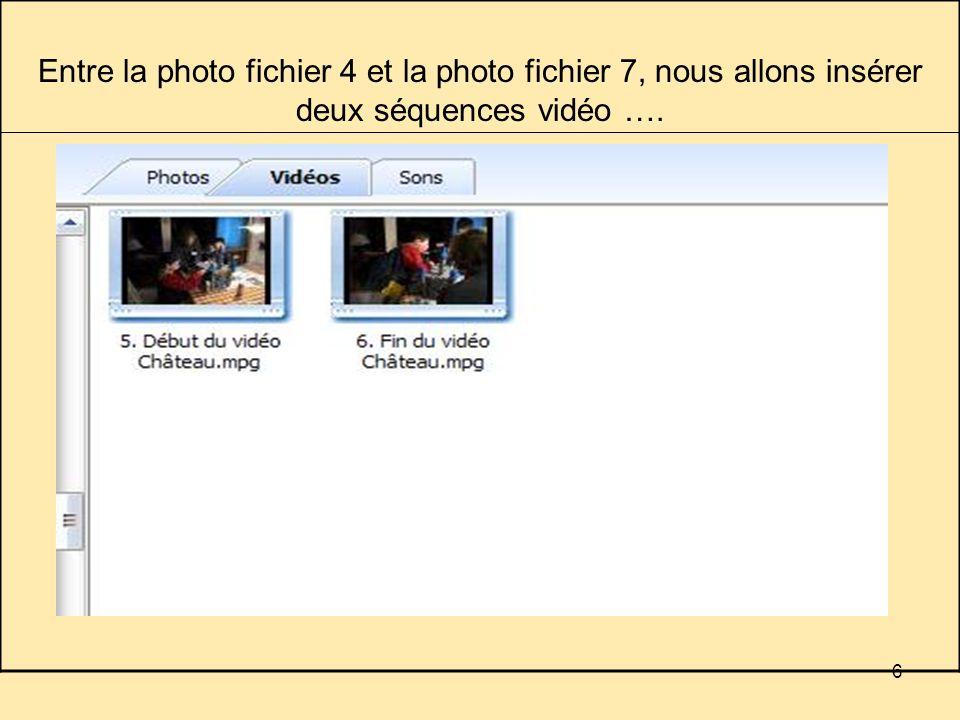 6 Entre la photo fichier 4 et la photo fichier 7, nous allons insérer deux séquences vidéo ….