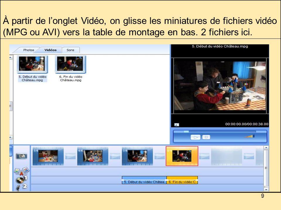 9 À partir de longlet Vidéo, on glisse les miniatures de fichiers vidéo (MPG ou AVI) vers la table de montage en bas.