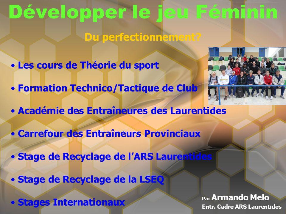 Développer le jeu Féminin Par Armando Melo Entr. Cadre ARS Laurentides Du perfectionnement? Les cours de Théorie du sport Formation Technico/Tactique