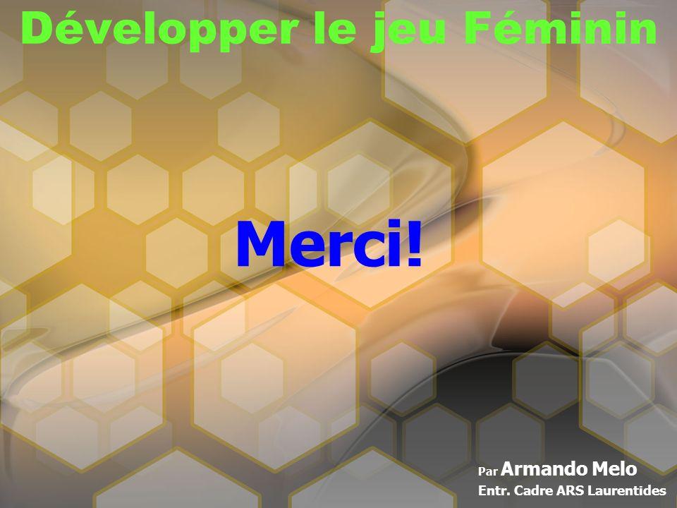 Développer le jeu Féminin Par Armando Melo Entr. Cadre ARS Laurentides Merci!