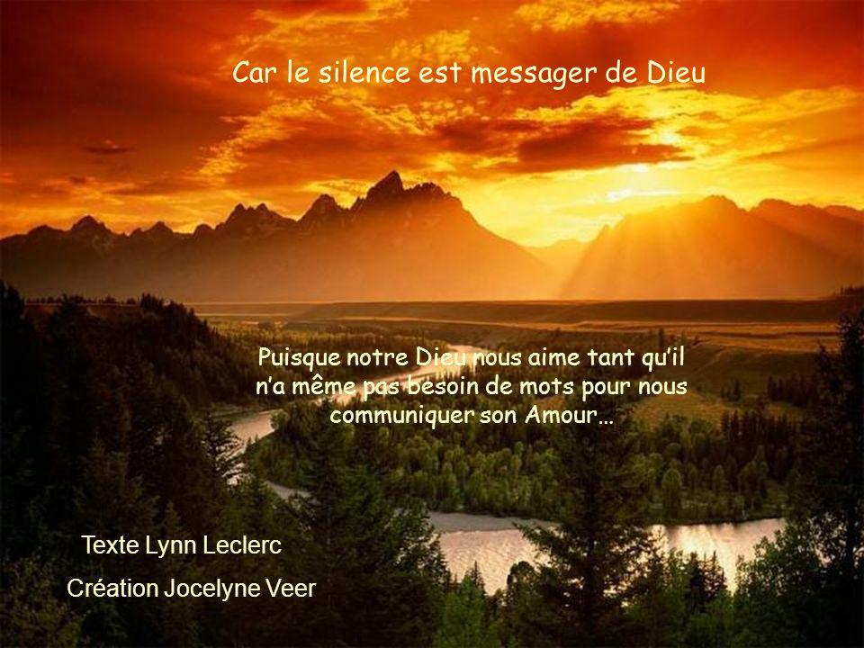 Car le silence est messager de Dieu Texte Lynn Leclerc Puisque notre Dieu nous aime tant quil na même pas besoin de mots pour nous communiquer son Amo