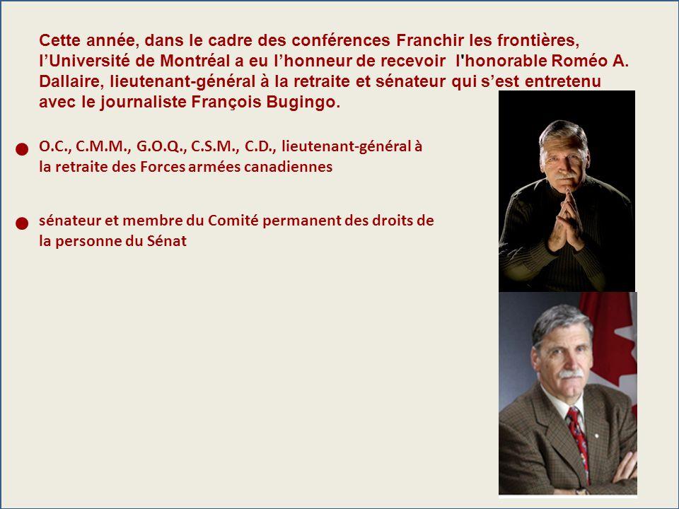 Cette année, dans le cadre des conférences Franchir les frontières, lUniversité de Montréal a eu lhonneur de recevoir l'honorable Roméo A. Dallaire, l