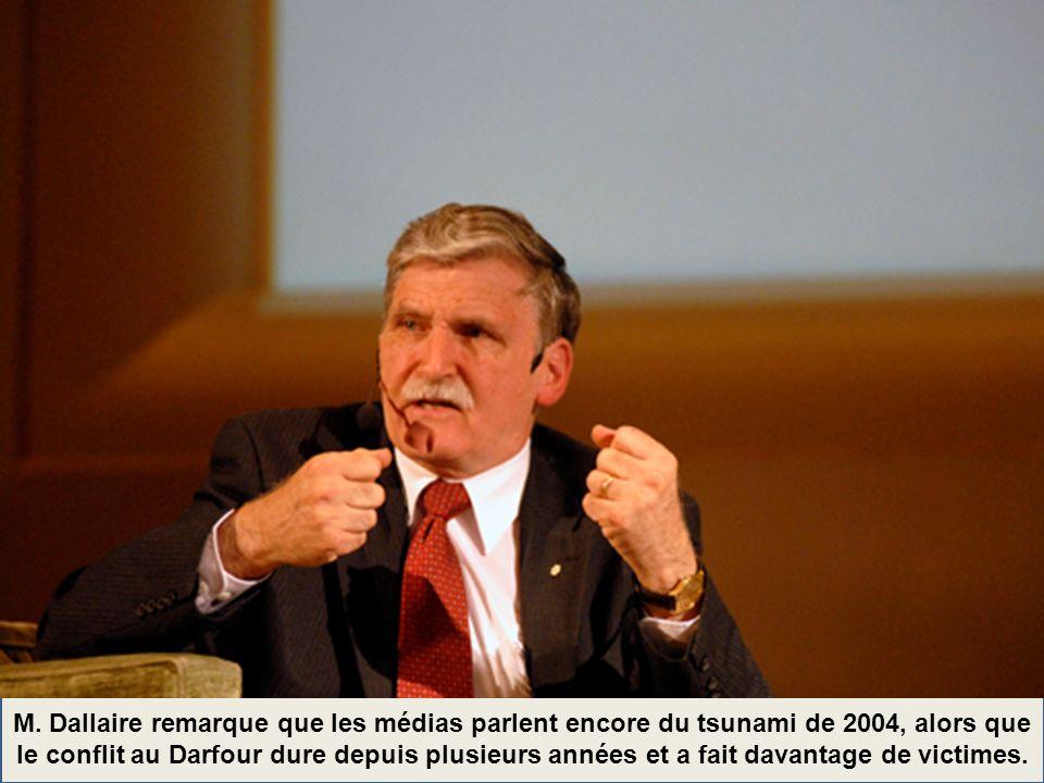 M. Dallaire remarque que les médias parlent encore du tsunami de 2004, alors que le conflit au Darfour dure depuis plusieurs années et a fait davantag