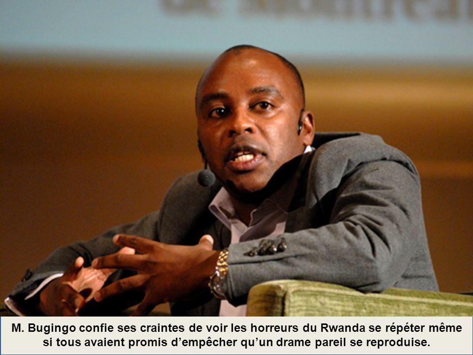 M. Bugingo confie ses craintes de voir les horreurs du Rwanda se répéter même si tous avaient promis dempêcher quun drame pareil se reproduise.