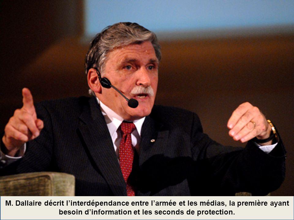 M. Dallaire décrit linterdépendance entre larmée et les médias, la première ayant besoin dinformation et les seconds de protection.