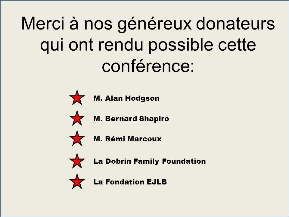 Merci à nos généreux donateurs qui ont rendu possible cette conférence: M. Alan Hodgson M. Rémi Marcoux M. Bernard Shapiro La Dobrin Family Foundation