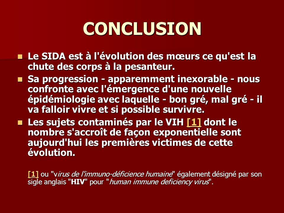 CONCLUSION Le SIDA est à l'évolution des mœurs ce qu'est la chute des corps à la pesanteur. Le SIDA est à l'évolution des mœurs ce qu'est la chute des