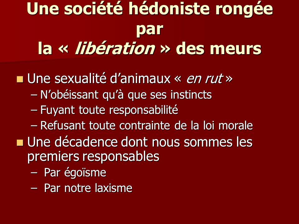 Une société hédoniste rongée par la « libération » des meurs Une sexualité danimaux « en rut » Une sexualité danimaux « en rut » –Nobéissant quà que s