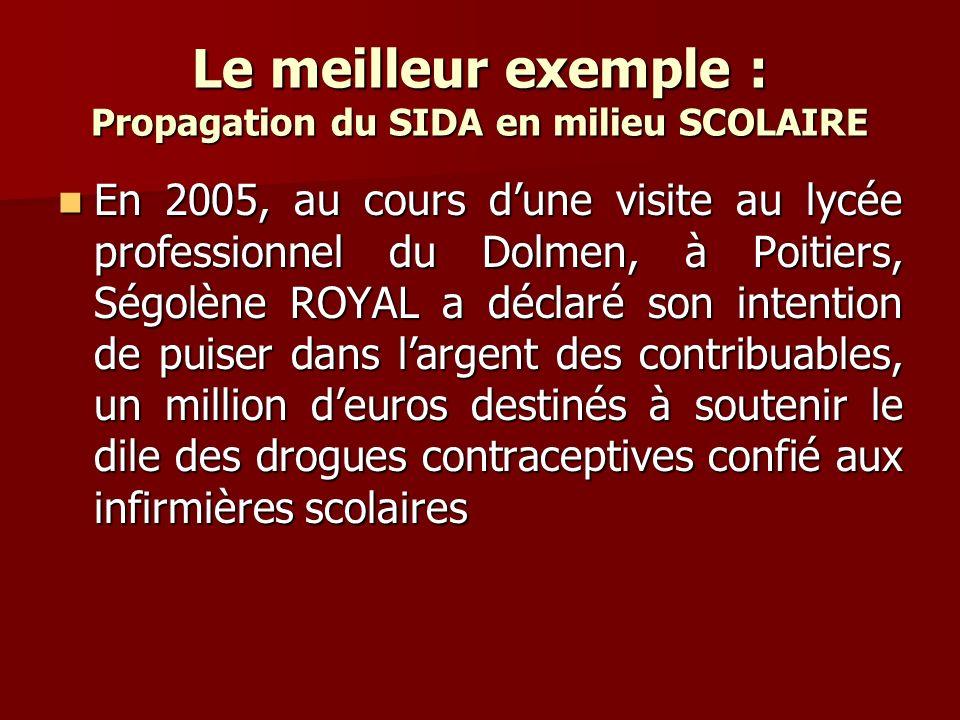 Le meilleur exemple : Propagation du SIDA en milieu SCOLAIRE En 2005, au cours dune visite au lycée professionnel du Dolmen, à Poitiers, Ségolène ROYA