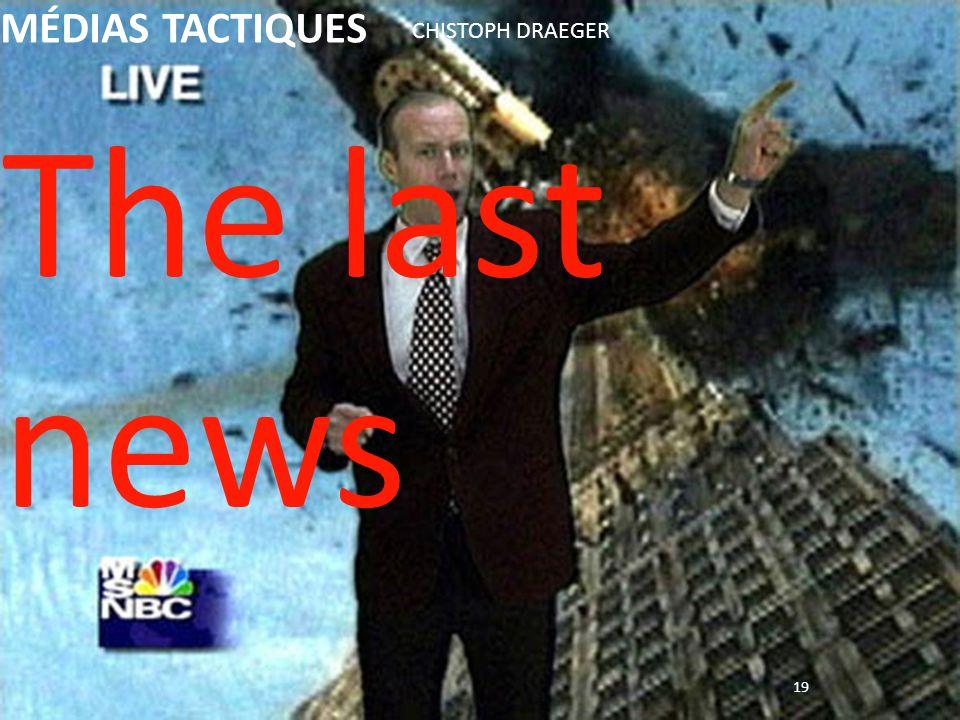 19 The last news CHISTOPH DRAEGER MÉDIAS TACTIQUES