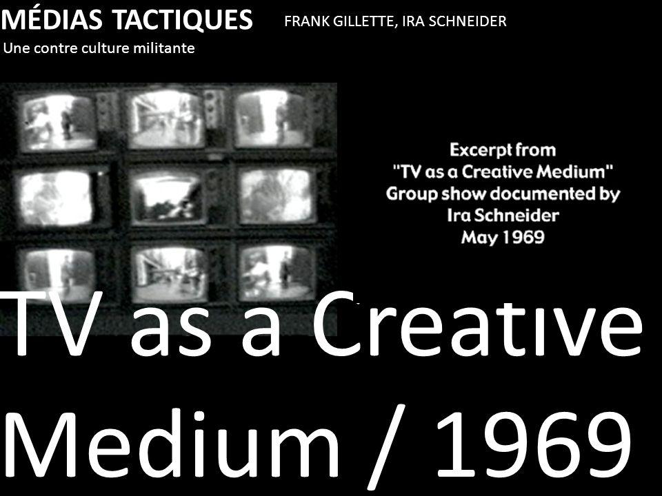 MÉDIAS TACTIQUES Une contre culture militante FRANK GILLETTE, IRA SCHNEIDER TV as a Creative Medium / 1969