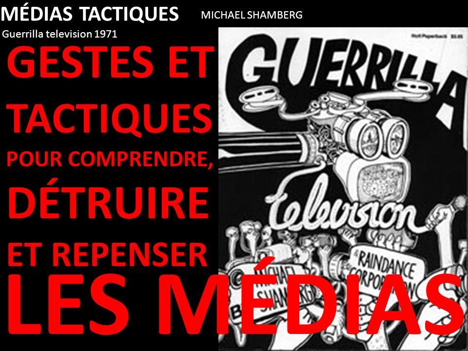 MÉDIAS TACTIQUES Guerrilla television 1971 MICHAEL SHAMBERG GESTES ET TACTIQUES POUR COMPRENDRE, DÉTRUIRE ET REPENSER LES MÉDIAS