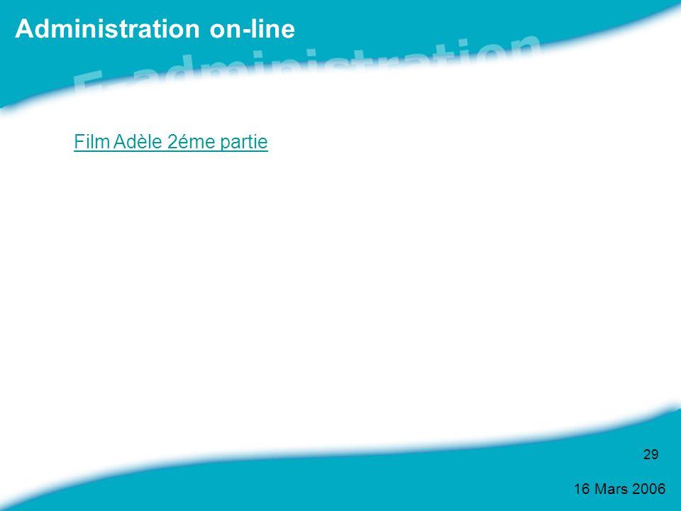 16 Mars 2006 29 Administration on-line Film Adèle 2éme partie