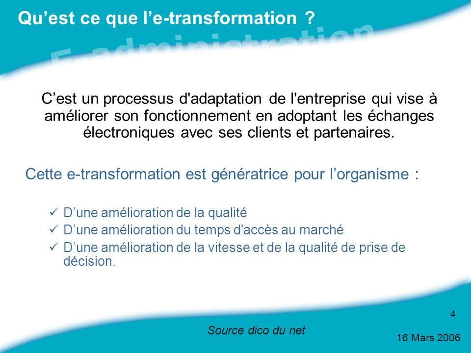16 Mars 2006 5 Selon l OCDE, l administration électronique est l usage des technologies de l information et de la communication et en particulier de l Internet en tant qu outil visant à mettre en place une administration de meilleure qualité.