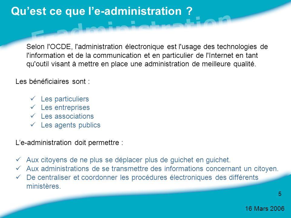 16 Mars 2006 5 Selon l'OCDE, l'administration électronique est l'usage des technologies de l'information et de la communication et en particulier de l