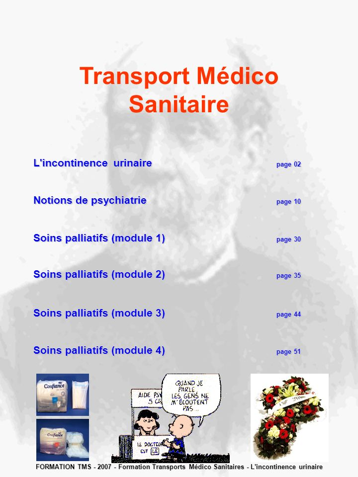 Transport Médico Sanitaire L'incontinence u rinairepage 02 Notions de psychiatriepage 10 Soins palliatifs (module 1)page 30 Soins palliatifs (module 2