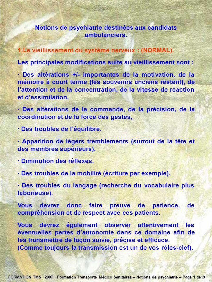 Notions de psychiatrie destinées aux candidats ambulanciers. 1. 1.Le vieillissement du système nerveux : (NORMAL). Les principales modifications suite