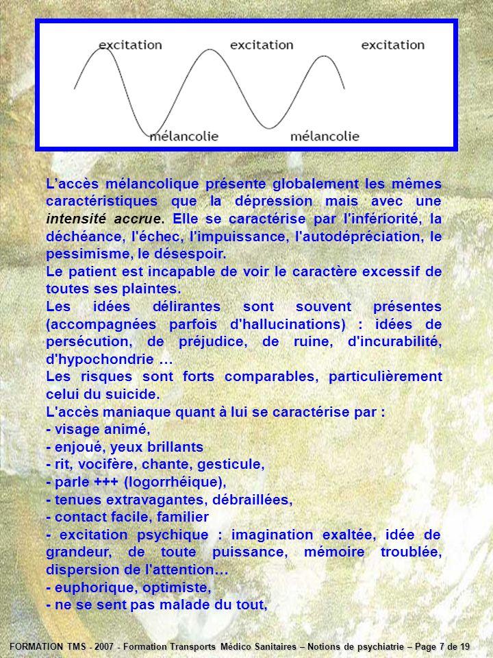 FORMATION TMS - 2007 - Formation Transports Médico Sanitaires – Notions de psychiatrie – Page 7 de 19 Laccès mélancolique présente globalement les mêm