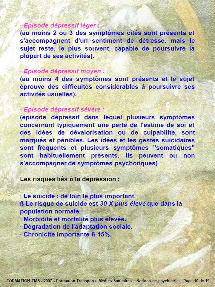 · Episode dépressif léger : (au moins 2 ou 3 des symptômes cités sont présents et s'accompagnent d'un sentiment de détresse, mais le sujet reste, le p