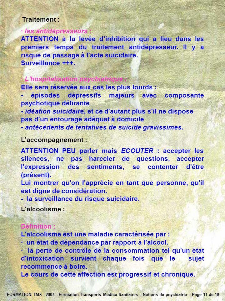 FORMATION TMS - 2007 - Formation Transports Médico Sanitaires – Notions de psychiatrie – Page 11 de 19 Traitement : · les antidépresseurs : ATTENTION