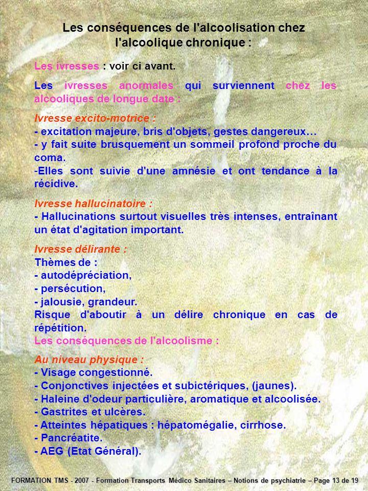 FORMATION TMS - 2007 - Formation Transports Médico Sanitaires – Notions de psychiatrie – Page 13 de 19 Les conséquences de l'alcoolisation chez l'alco