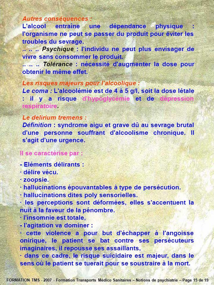 FORMATION TMS - 2007 - Formation Transports Médico Sanitaires – Notions de psychiatrie – Page 15 de 19 Autres conséquences : L'alcool entraîne une dép