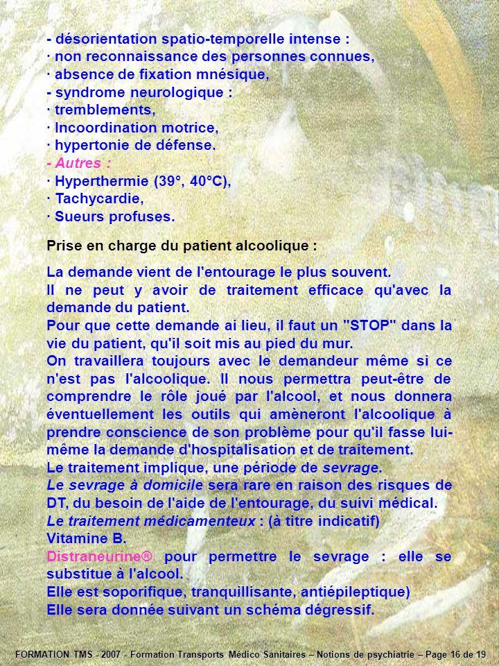 FORMATION TMS - 2007 - Formation Transports Médico Sanitaires – Notions de psychiatrie – Page 16 de 19 - désorientation spatio-temporelle intense : ·