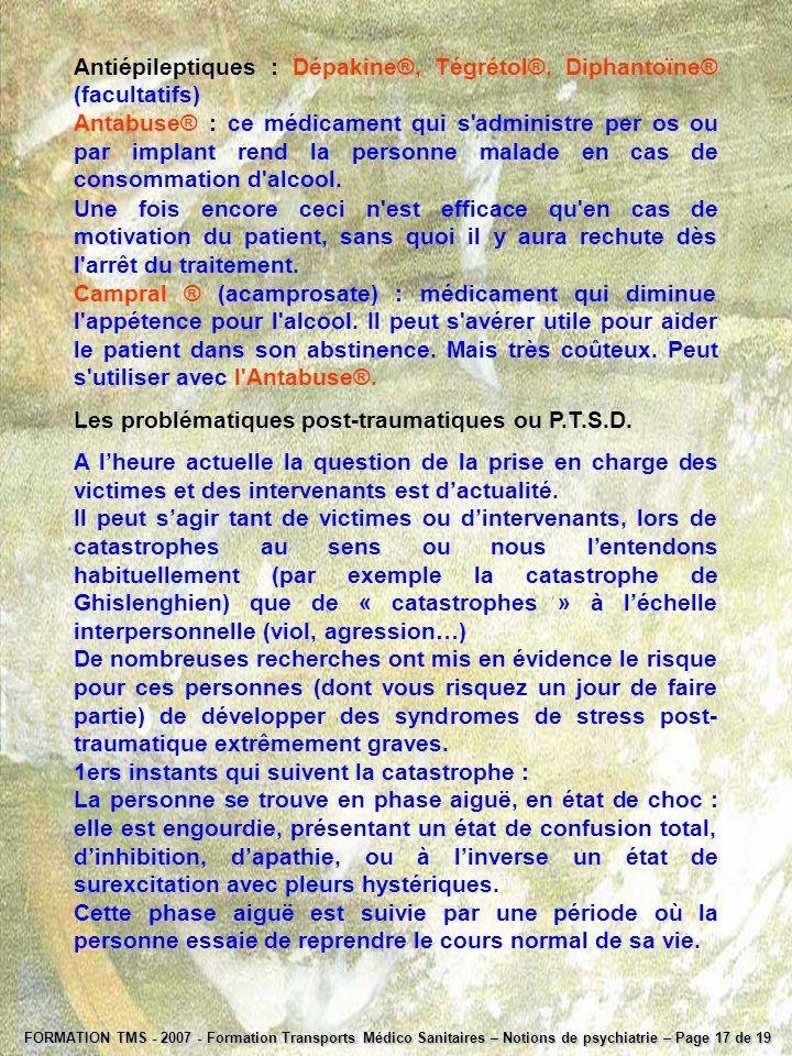 FORMATION TMS - 2007 - Formation Transports Médico Sanitaires – Notions de psychiatrie – Page 17 de 19 Antiépileptiques : Dépakine®, Tégrétol®, Diphan