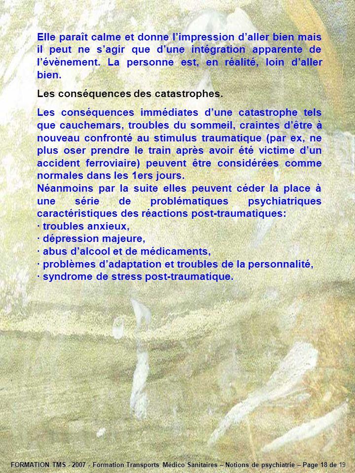 FORMATION TMS - 2007 - Formation Transports Médico Sanitaires – Notions de psychiatrie – Page 18 de 19 Elle paraît calme et donne limpression daller b