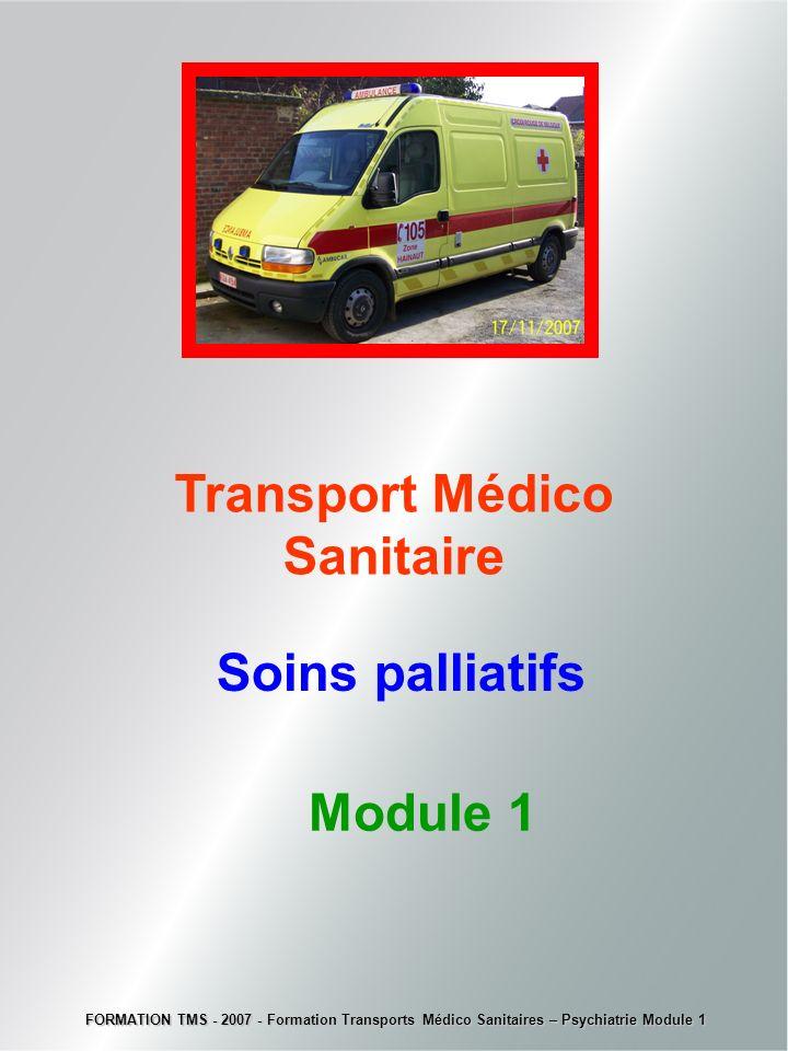 Soins palliatifs Transport Médico Sanitaire Module 1 FORMATION TMS - 2007 - Formation Transports Médico Sanitaires – Psychiatrie Module 1