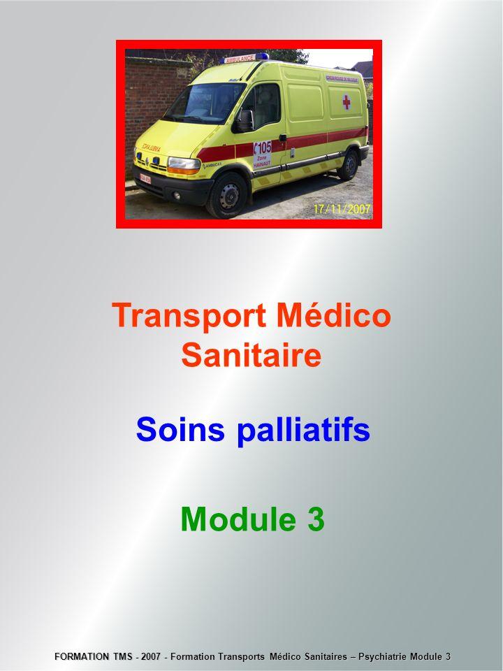 Transport Médico Sanitaire Soins palliatifs Module 3 FORMATION TMS - 2007 - Formation Transports Médico Sanitaires – Psychiatrie Module 3