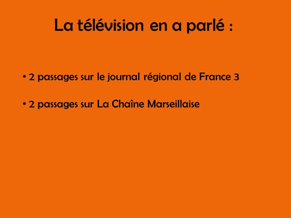 La télévision en a parlé : 2 passages sur le journal régional de France 3 2 passages sur La Chaîne Marseillaise