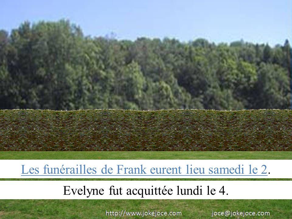 Les funérailles de Frank eurent lieu samedi le 2. Evelyne fut acquittée lundi le 4.