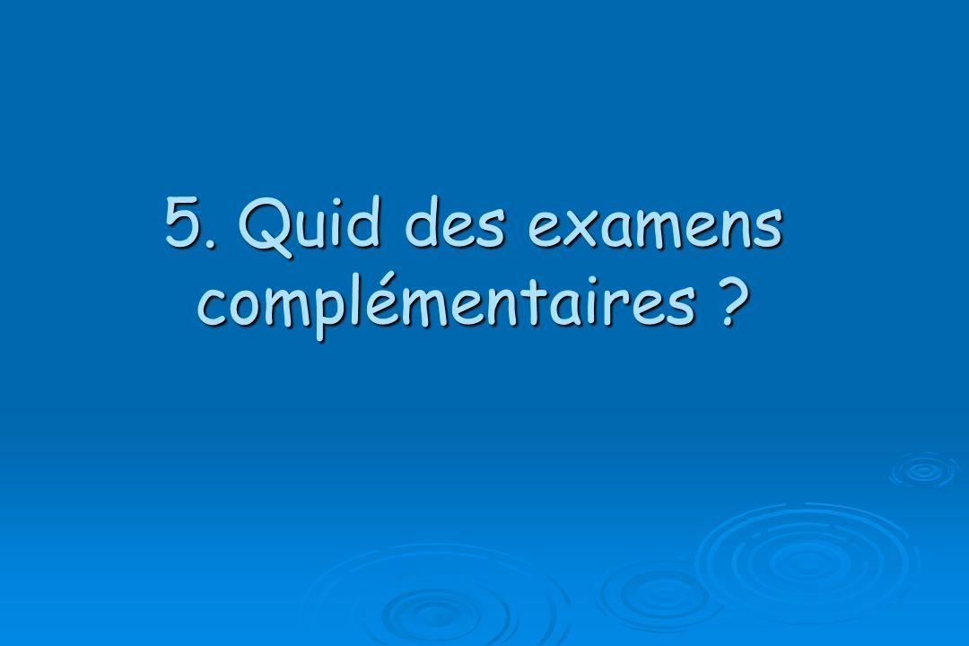 5. Quid des examens complémentaires ?