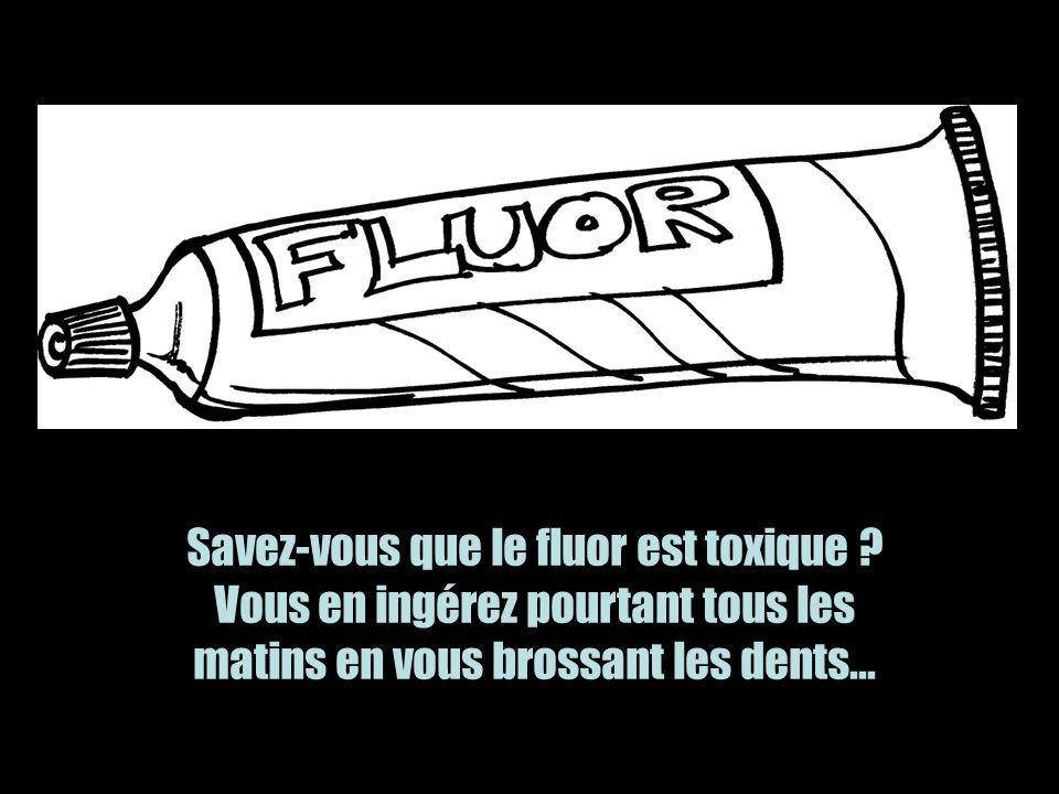 Savez-vous que le fluor est toxique .
